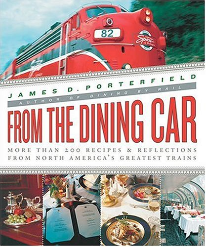 From the Dining Car: The Recipes and Stories Behind Today's Greatest Rail Dining Experiences: ...