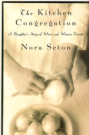 9780312242107: The Kitchen Congregation: A Daughter's Story of Wives and Women Friends