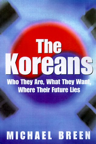 9780312242114: The Koreans: Who They Are, What They Want, Where Their Future Lies