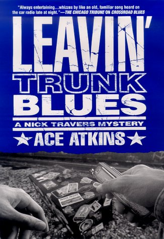 Leavin' Trunk Blues: A Nick Travers Mystery: Atkins, Ace