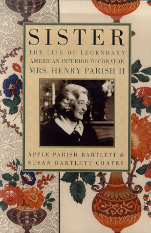 Sister: The Life of the Legendary American Interior Decorator Mrs. Henry Parish II: Bartlett, Apple...