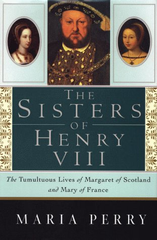 9780312242411: The Sisters of Henry VIII: The Tumultuous Lives of Margaret of Scotland and Mary of France