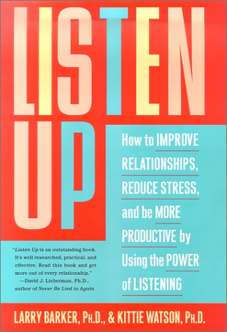 Listen Up: How to Improve Relationships, Reduce: Larry L. Barker,