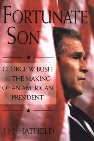 Fortunate Son: George W. Bush and The Making of an American President: Hatfield, J. H.
