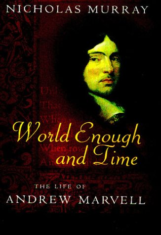 World enough and time : the life of Andrew Marvell.: Murray, Nicholas.