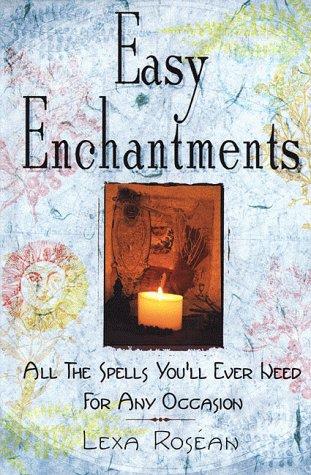 Easy Enchantments: All the Spells You'll Ever: Roséan, Lexa