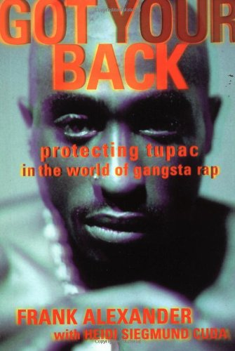 Got Your Back: Protecting Tupac in the World of Gangsta Rap: Frank Alexander, Heidi Siegmund Cuda