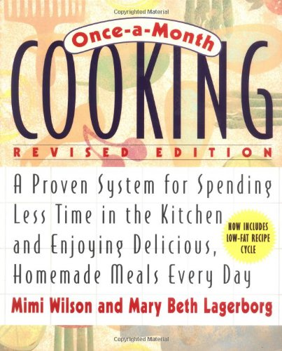 Once-A-Month Cooking, Revised Edition: A Proven System for Spending Less Time in the Kitchen and Enjoying Delicious, Homemade Meals Every Day (0312243189) by Mary Beth Lagerborg; Mimi Wilson