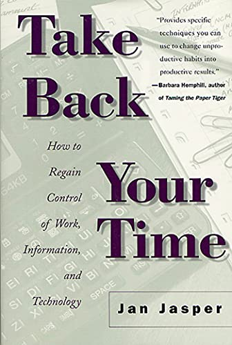 9780312243340: Take Back Your Time: How to Regain Control of Work, Information, and Technology