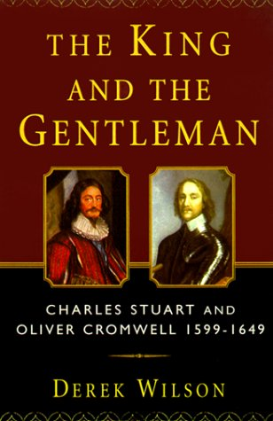 9780312244057: The King and the Gentleman: Charles Stuart and Oliver Cromwell, 1599-1649