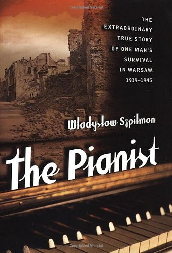 The Pianist: The Extraordinary True Story of One Man's Survival in Warsaw (0312244150) by Wladyslaw Szpilman