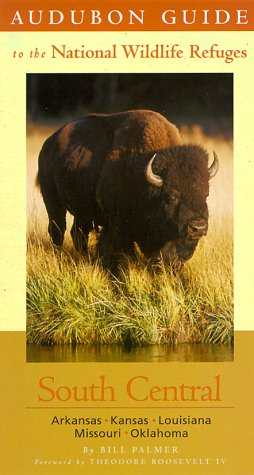 Audubon Guide to the National Wildlife Refuges: South Central: Arkansas, Kansas, Louisiana, ...