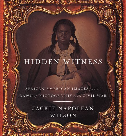 9780312245467: Hidden Witness: African American Images from the Dawn of Photography to the Civil War