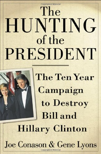 9780312245474: The Hunting of the President: The Ten-Year Campaign to Destroy Bill and Hillary Clinton