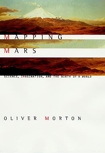 MAPPING MARS Science, Imagination, and The Birth of a World