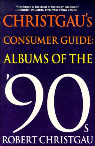 9780312245603: Christgau's Consumer Guide: Albums of the 90s