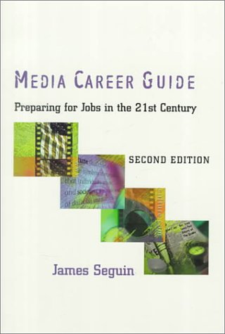 Media Career Guide: Preparing for Jobs in the 21st Century: Seguin, James