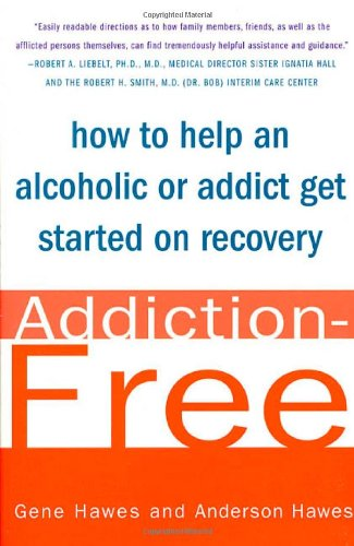 9780312251826: Addiction-Free: How to Help an Alcoholic or Addict Get Started on Recovery
