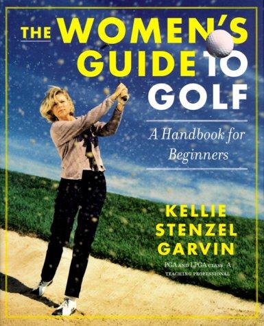 The Women's Guide to Golf: A Handbook: Stenzel, Kellie