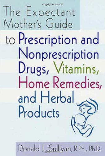 9780312251901: The Expectant Mother's Guide: to Prescription and Nonprescription Drugs, Vitamins, Home Remedies, and Herbal Products