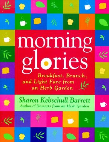 9780312252243: Morning Glories: Breakfast, Brunch, and Light Fare from an Herb Garden