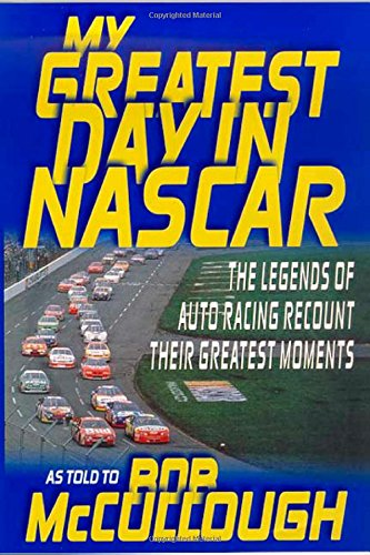 9780312252540: My Greatest Day in NASCAR: The Legends of Auto Racing Recount Their Greatest Moments