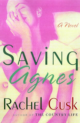 Saving Agnes (0312252560) by Rachel Cusk