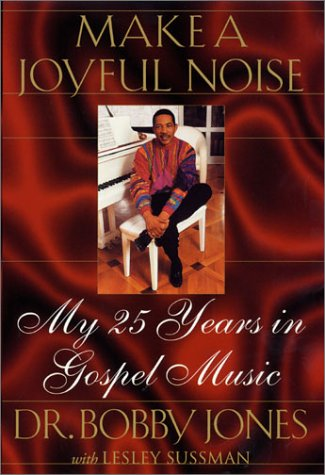 Make a Joyful Noise: My 25 Years in Gospel Music (0312252587) by Bobby Jones; Lesley Sussman