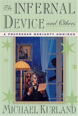 9780312252731: The Infernal Device and Others: A Professor Moriarty Omnibus (Professor Moriarty Novels)