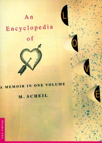 An Encyclopedia of Love: A Memoir: Scheil, M.