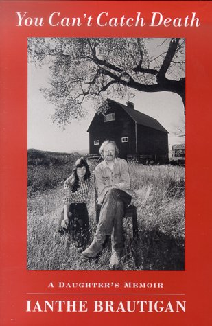 You Can't Catch Death: A Daughter's Memoir.: Brautigan, Ianthe.