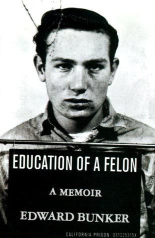 Education of a Felon: A Memoir: Bunker, Edward