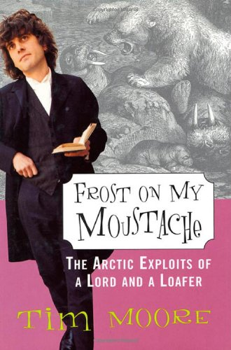 9780312253196: Frost on my Moustache: The Arctic Exploits of a Lord and a Loafer