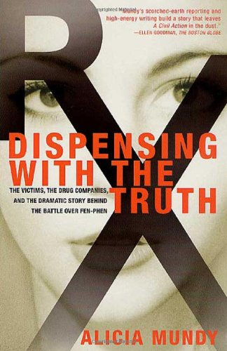 9780312253240: Dispensing with the Truth: The Victims, the Drug Companies, and the Dramatic Story Behind the Battle over Fen-Phen