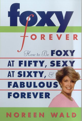 9780312253882: Foxy Forever: How to Be Foxy at 50, Sexy at 60, and Fabulous Forever