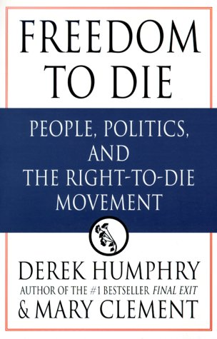 9780312253899: Freedom to Die: People, Politics, and the Right-to-Die Movement