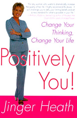 Positively You!: Change Your Thinking, Change Your Life: Jinger Heath