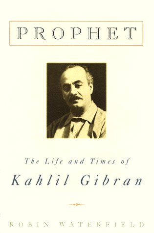 9780312254094: Prophet: The Life and Times of Kahlil Gibran