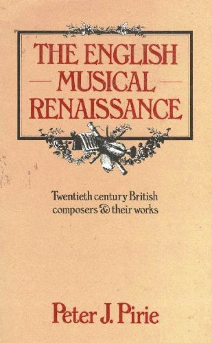 THE ENGLISH MUSICAL RENAISSANCE: Pirie, Peter J