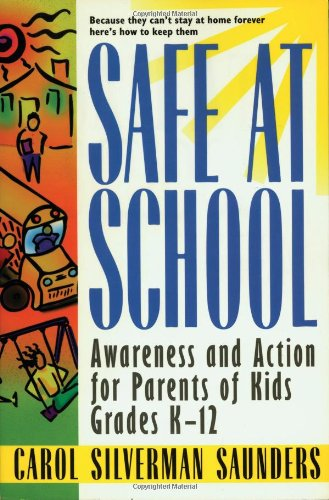 Safe at School: Awareness and Action for Parents: Saunders, Carol Silverman