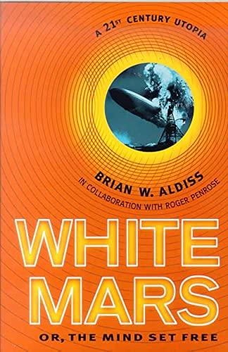 White Mars: Or, the Mind Set Free A 21St-Century Utopia: Aldiss, Brian Wilson;Aldiss, Brian W.;...