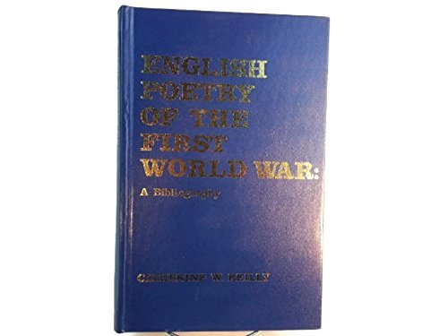 English poetry of the First World War: A bibliography: Catherine W Reilly