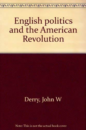 English politics and the American Revolution: Derry, John W