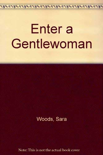Enter a Gentlewoman: Woods, Sara