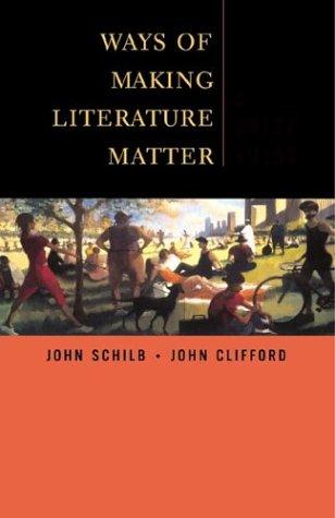 Ways of Making Literature Matter: A Brief: Schilb, John, Clifford,