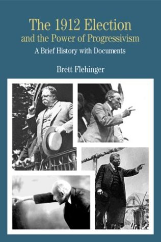 9780312260293: The 1912 Election and the Power of Progressivism: A Brief History with Documents (The Bedford Series in History and Culture)