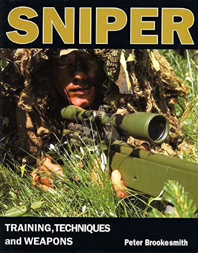 Sniper: Training, Techniques and Weapons