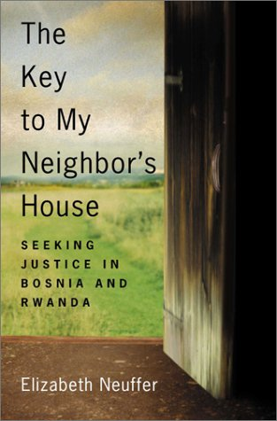 The Key to My Neighbor's House: Seeking Justice in Bosnia and Rwanda: Neuffer, Elizabeth