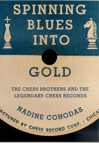 9780312261337: Spinning Blues into Gold: The Chess Brothers and the Legendary Chess Records