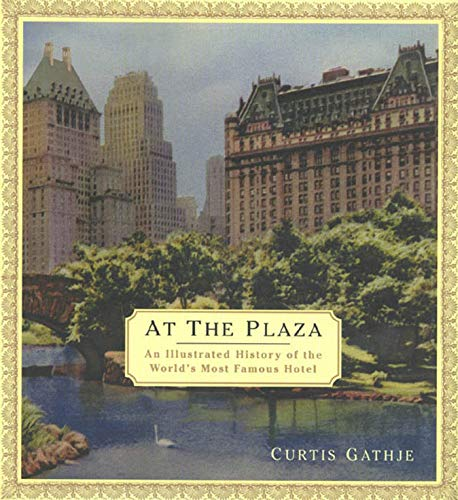 9780312261740: At the Plaza: An Illustrated History of the World's Most Famous Hotel